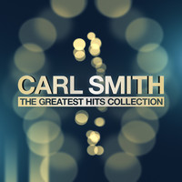 Carl Smith - The Greatest Hits Collection
