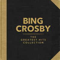 Bing Crosby - The Greatest Hits Collection