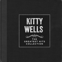 Kitty Wells - The Greatest Hits Collection