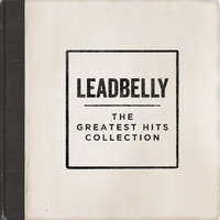 Leadbelly - The Greatest Hits Collection
