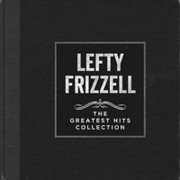 Lefty Frizzell - The Greatest Hits Collection