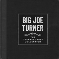 Big Joe Turner - The Greatest Hits Collection
