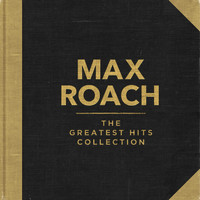 Max Roach - The Greatest Hits Collection