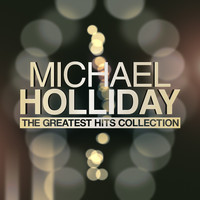 Michael Holliday - Michael Holliday - The Greatest Hits Collection