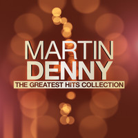 Martin Denny - Martin Denny - The Greatest Hits Collection