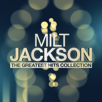 Milt Jackson - The Greatest Hits Collection