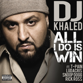 DJ Khaled - All I Do Is Win (feat. T-Pain, Ludacris, Snoop Dogg & Rick Ross) (Explicit)