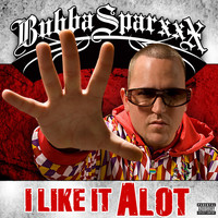 Bubba Sparxxx - I Like It A Lot (Explicit)