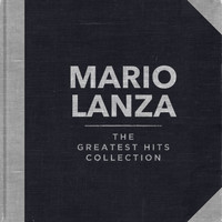 Mario Lanza - Mario Lanza - The Greatest Hits Collection