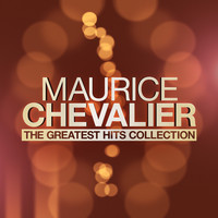 Maurice Chevalier - The Greatest Hits Collection