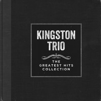 Kingston Trio - The Greatest Hits Collection