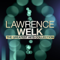 Lawrence Welk - The Greatest Hits Collection