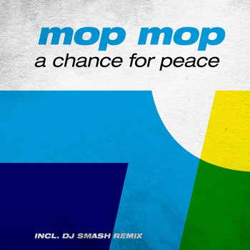 Mop Mop - A Chance for Peace (Incl. DJ Smash Remix)
