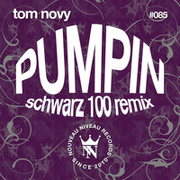 Tom Novy - Pumpin (Schwarz 100 Mix)