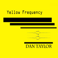 Dan Taylor - Yellow Frequency