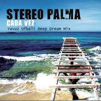 Stereo Palma - Cada Vez (Yavuz Ofkeli Deep Dream Mix)