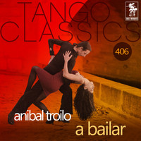 ANIBAL TROILO - A bailar (Historical Recordings)