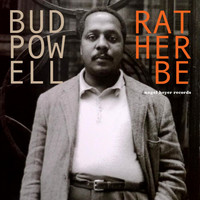 Bud Powell - Rather Be