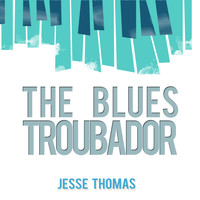 Jesse Thomas - The Blues Troubadour