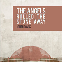 John Davis - The Angels Rolled the Stone Away