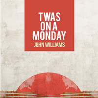 John Williams - Twas on a Monday
