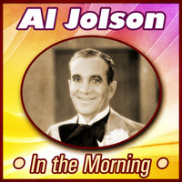 Al Jolson - In the Morning