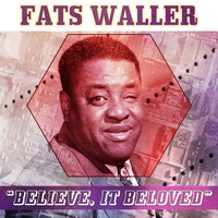 Fats Waller - Believe, It Beloved