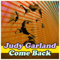 Judy Garland - Come Back