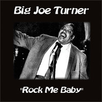 Big Joe Turner - Rock Me Baby