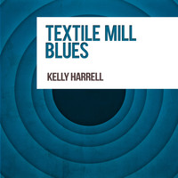 Kelly Harrell - Textile Mill Blues
