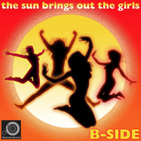 B-Side - The Sun Brings Out the Girls