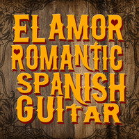 Instrumental Guitar Music|Soft Guitar Music - El Amor: Romantic Spanish Guitar