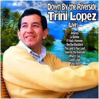 Trini Lopez - Down By the Riverside : Trini Lopez Live