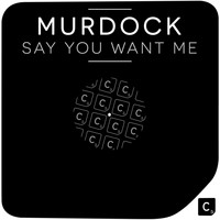 Murdock - Say You Want Me
