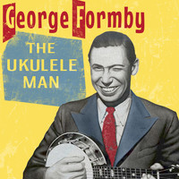 George Formby - The Ukulele Man