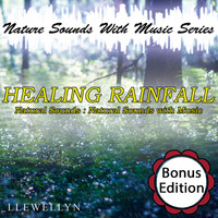 Llewellyn - Healing Rainfall: Nature Sounds with Music Series: Bonus Edition