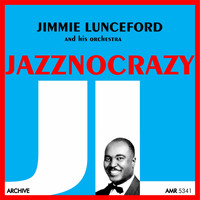 Jimmie Lunceford And His Orchestra - Jazznocrazy