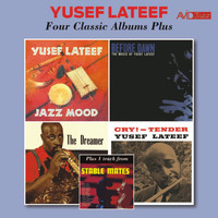 Yusef Lateef - Four Classic Albums Plus: Jazz Mood / Before Dawn / The Dreamer / Cry Tender