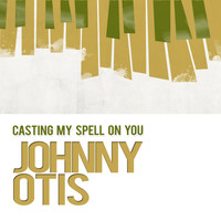 Johnny Otis - Casting My Spell on You