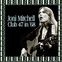 Joni Mitchell - At Club 47, Cambridge MA. January 10th, 1968 (Remastered) [Live FM Radio Broadcasting]