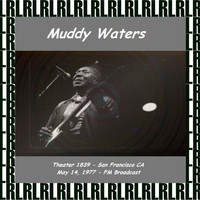 Muddy Waters - Theatre 1839, San Francisco. CA, May 14 1977 (Remastered) [Live FM Radio Broadcasting]