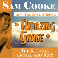 Sam Cooke & The Soul Stirrers - Amazing Grace: The Roots of Gospel and R&B