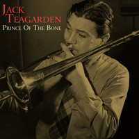 Jack Teagarden - Prince of the Bone