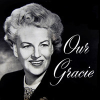 Gracie Fields - Our Gracie