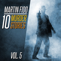 Martin Fido - 10 Murder Stories, Vol. 5