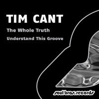 Tim Cant - The Whole Truth / Understand This Groove