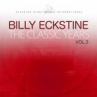 Billy Eckstine - The Classic Years, Vol. 3