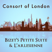 Consort of London - Consort of London: Bizet's Petite Suite & L'arlesienne