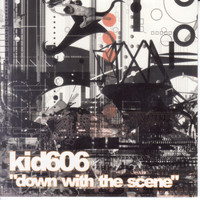 Kid 606 - Down with the Scene