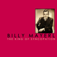 Billy Mayerl - The King of Syncopation